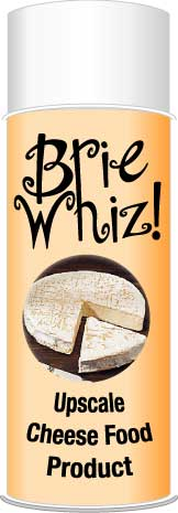 Picture of spray cheese can. Label says Brie Whiz.